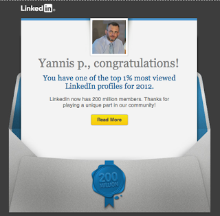 «Yannis, congratulations! You have one of the top 1% most viewed LinkedIn profiles for 2012!» [LinkedIn]